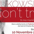Don't Try, la vita di Charles Bukowski nel teatro di Federico Lotito